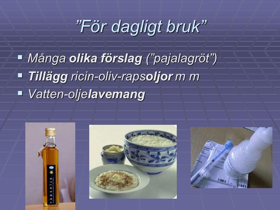 """""""För dagligt bruk""""  Många olika förslag (""""pajalagröt"""")  Tillägg ricin-oliv-rapsoljor m m  Vatten-oljelavemang"""