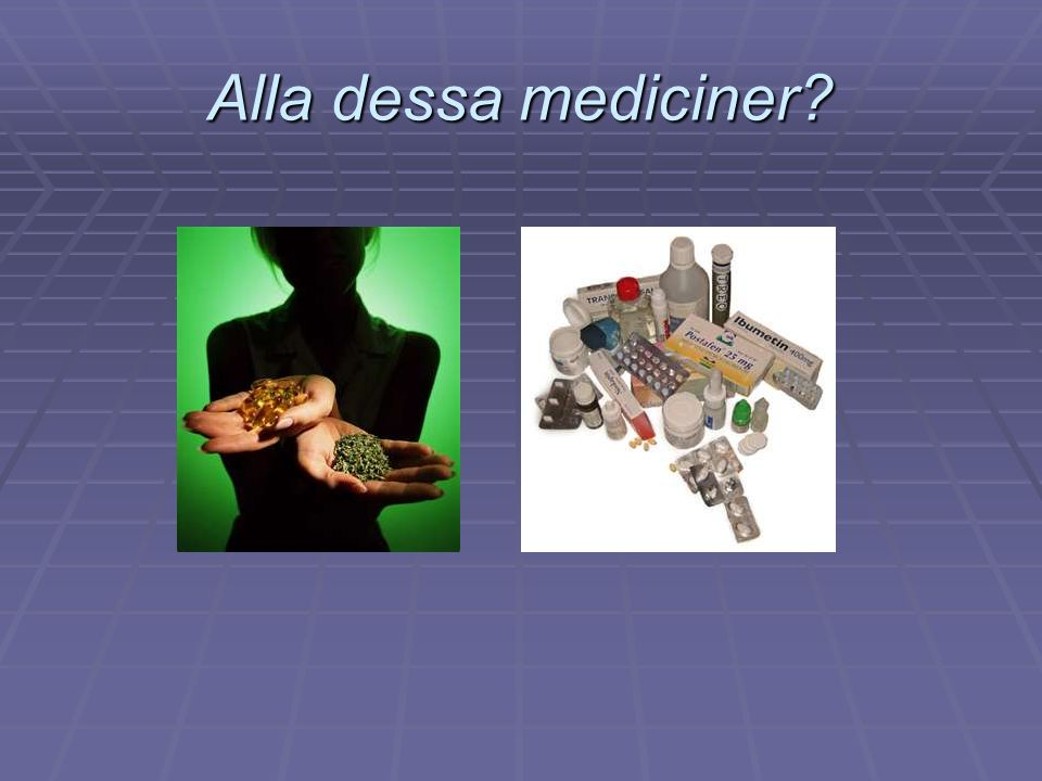Alla dessa mediciner?