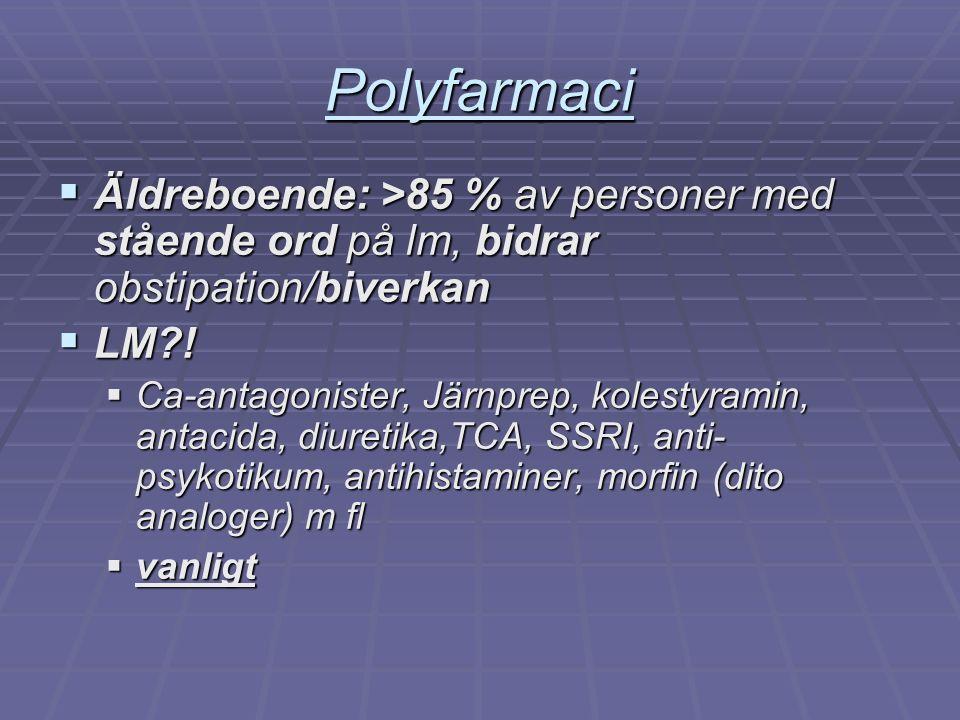 Polyfarmaci  Äldreboende: >85 % av personer med stående ord på lm, bidrar obstipation/biverkan  LM?!  Ca-antagonister, Järnprep, kolestyramin, anta
