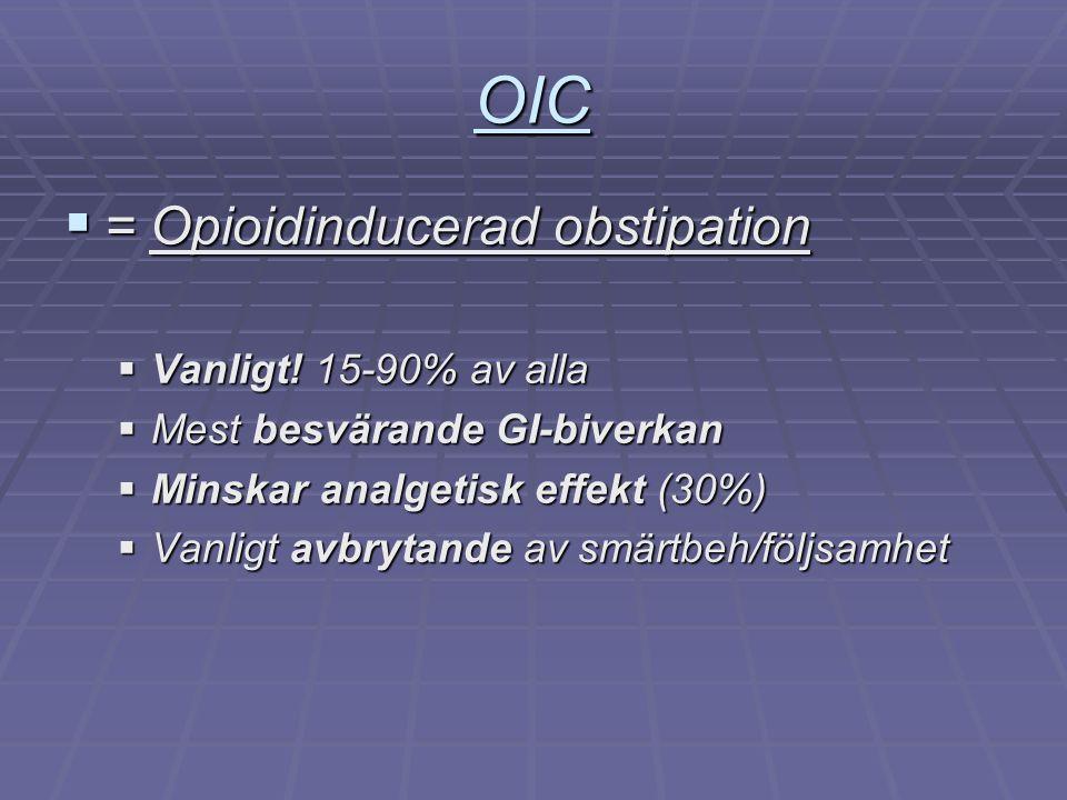 OIC  = Opioidinducerad obstipation  Vanligt! 15-90% av alla  Mest besvärande GI-biverkan  Minskar analgetisk effekt (30%)  Vanligt avbrytande av