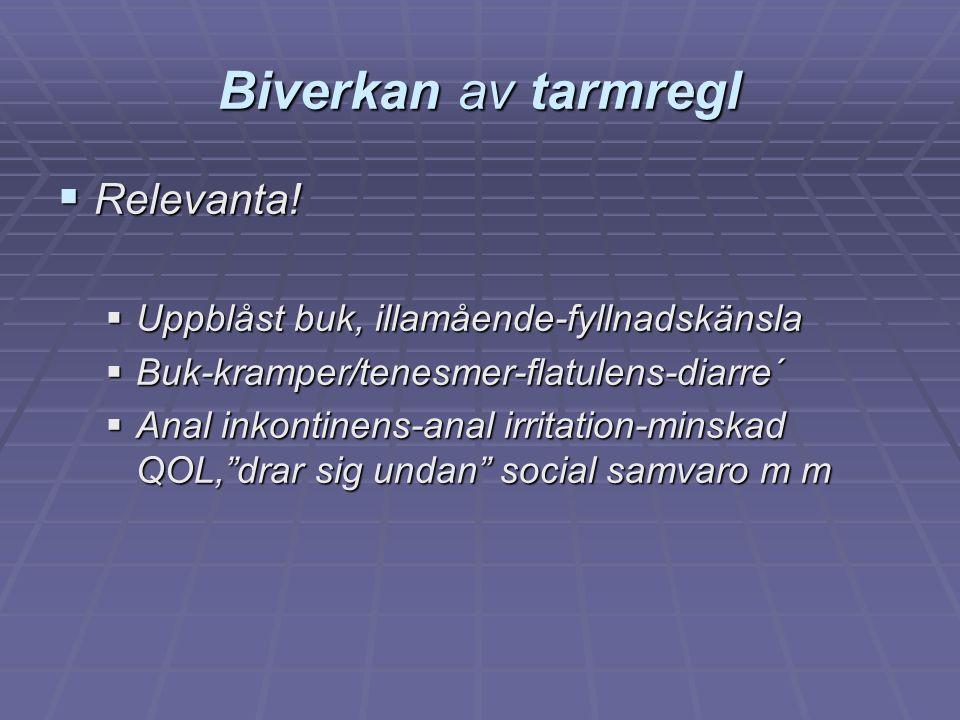 Biverkan av tarmregl  Relevanta!  Uppblåst buk, illamående-fyllnadskänsla  Buk-kramper/tenesmer-flatulens-diarre´  Anal inkontinens-anal irritatio