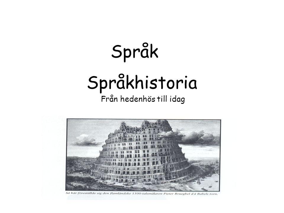Språkhistoria Från hedenhös till idag Språk