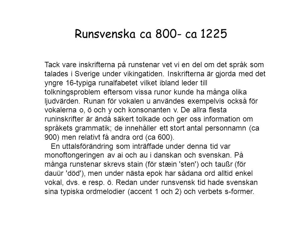 Runsvenska ca 800- ca 1225 Tack vare inskrifterna på runstenar vet vi en del om det språk som talades i Sverige under vikingatiden. Inskrifterna är gj
