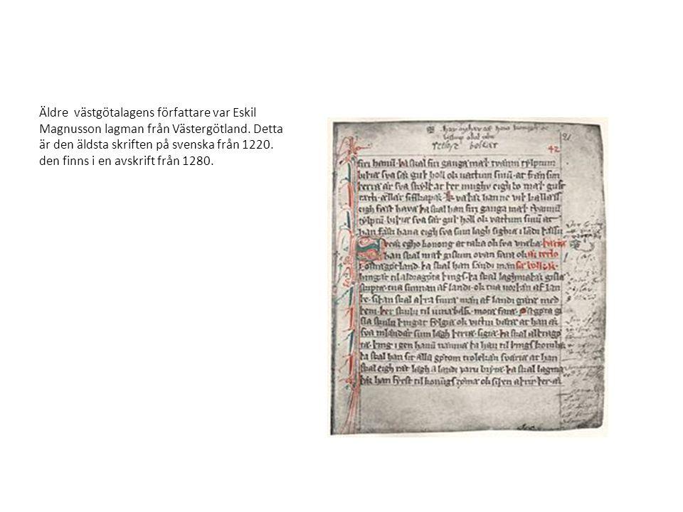 Äldre västgötalagens författare var Eskil Magnusson lagman från Västergötland. Detta är den äldsta skriften på svenska från 1220. den finns i en avskr