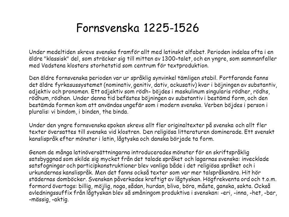 Fornsvenska 1225-1526 Under medeltiden skrevs svenska framför allt med latinskt alfabet. Perioden indelas ofta i en äldre