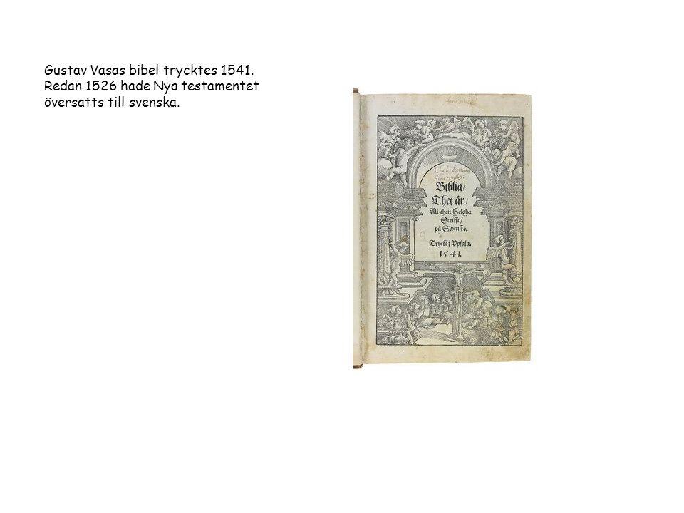 Gustav Vasas bibel trycktes 1541. Redan 1526 hade Nya testamentet översatts till svenska.
