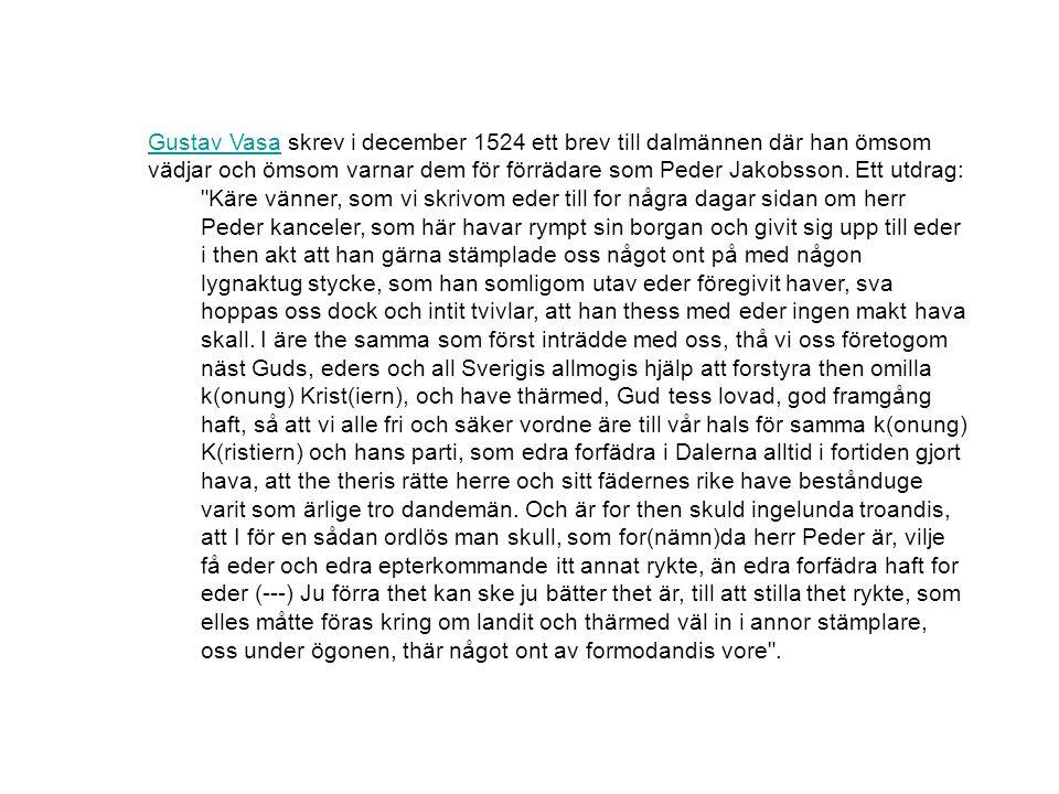 Gustav VasaGustav Vasa skrev i december 1524 ett brev till dalmännen där han ömsom vädjar och ömsom varnar dem för förrädare som Peder Jakobsson. Ett