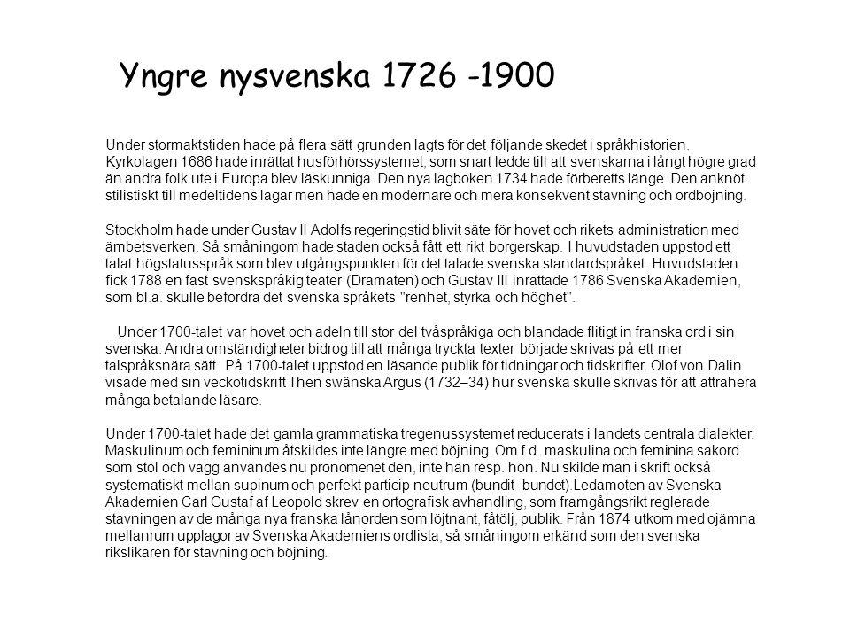 Yngre nysvenska 1726 -1900 Under stormaktstiden hade på flera sätt grunden lagts för det följande skedet i språkhistorien. Kyrkolagen 1686 hade inrätt