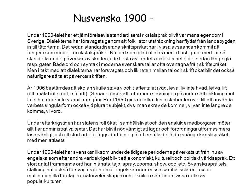 Nusvenska 1900 - Under 1900-talet har ett jämförelsevis standardiserat rikstalspråk blivit var mans egendom i Sverige. Dialekterna har försvagats geno