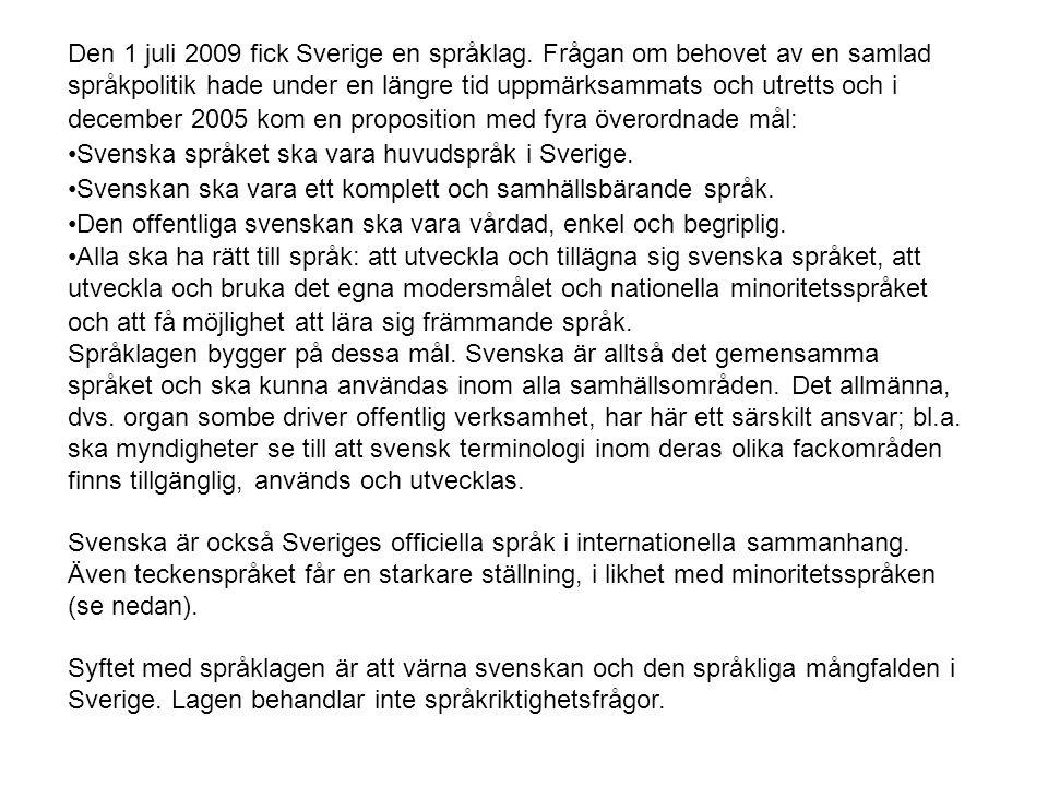 Den 1 juli 2009 fick Sverige en språklag. Frågan om behovet av en samlad språkpolitik hade under en längre tid uppmärksammats och utretts och i decemb