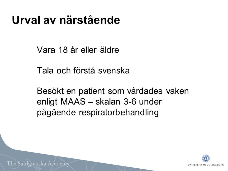 Urval av närstående Vara 18 år eller äldre Tala och förstå svenska Besökt en patient som vårdades vaken enligt MAAS – skalan 3-6 under pågående respir