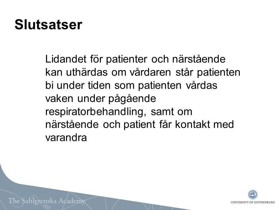 Slutsatser Lidandet för patienter och närstående kan uthärdas om vårdaren står patienten bi under tiden som patienten vårdas vaken under pågående resp
