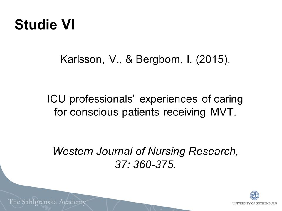 Karlsson, V., & Bergbom, I. (2015). ICU professionals' experiences of caring for conscious patients receiving MVT. Western Journal of Nursing Research