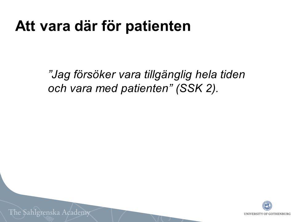 """Att vara där för patienten """"Jag försöker vara tillgänglig hela tiden och vara med patienten"""" (SSK 2)."""