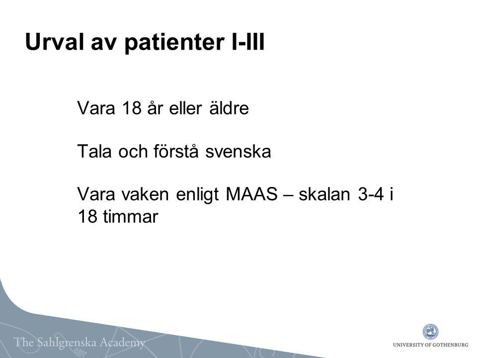 Urval av patienter I-III Vara 18 år eller äldre Tala och förstå svenska Vara vaken enligt MAAS – skalan 3-4 i 18 timmar