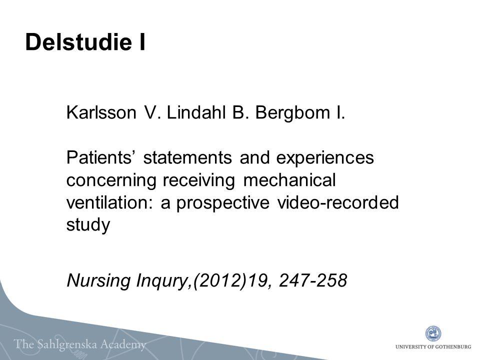 Delstudie I Karlsson V. Lindahl B. Bergbom I. Patients' statements and experiences concerning receiving mechanical ventilation: a prospective video-re