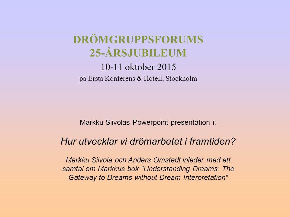 Markku Siivolas Powerpoint presentation i: Hur utvecklar vi drömarbetet i framtiden? Markku Siivola och Anders Omstedt inleder med ett samtal om Markk