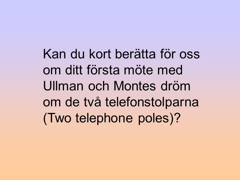 Kan du kort berätta för oss om ditt första möte med Ullman och Montes dröm om de två telefonstolparna (Two telephone poles)?