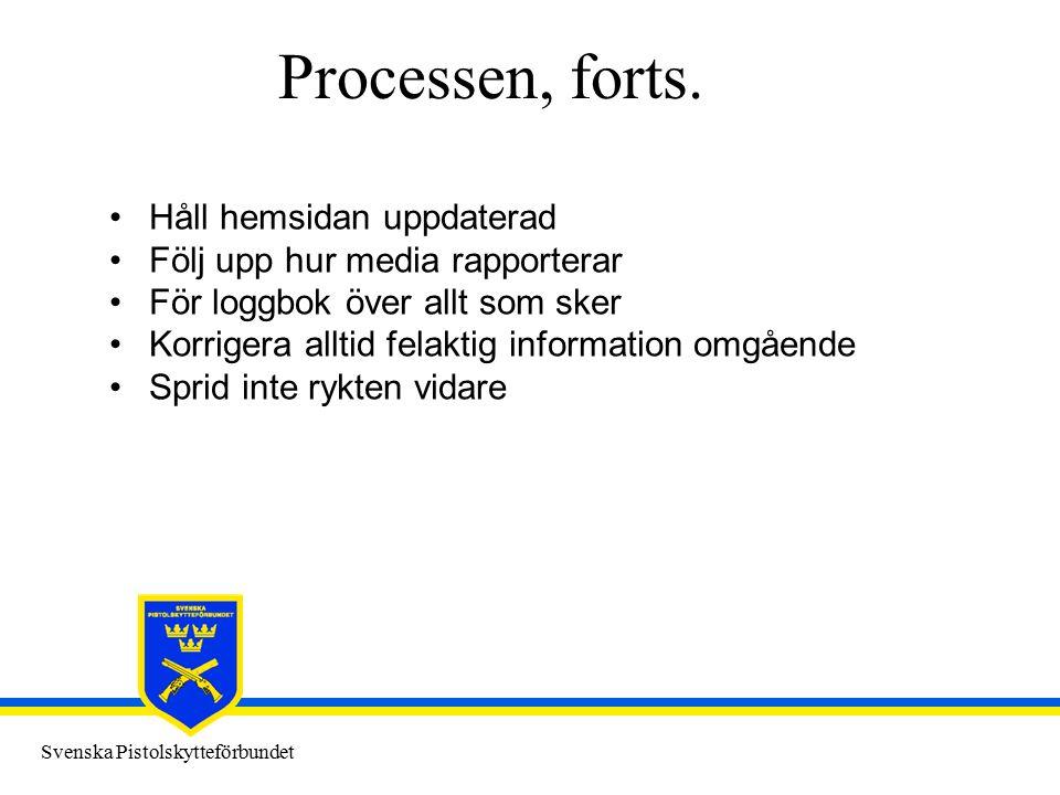 Svenska Pistolskytteförbundet Processen, forts. Håll hemsidan uppdaterad Följ upp hur media rapporterar För loggbok över allt som sker Korrigera allti
