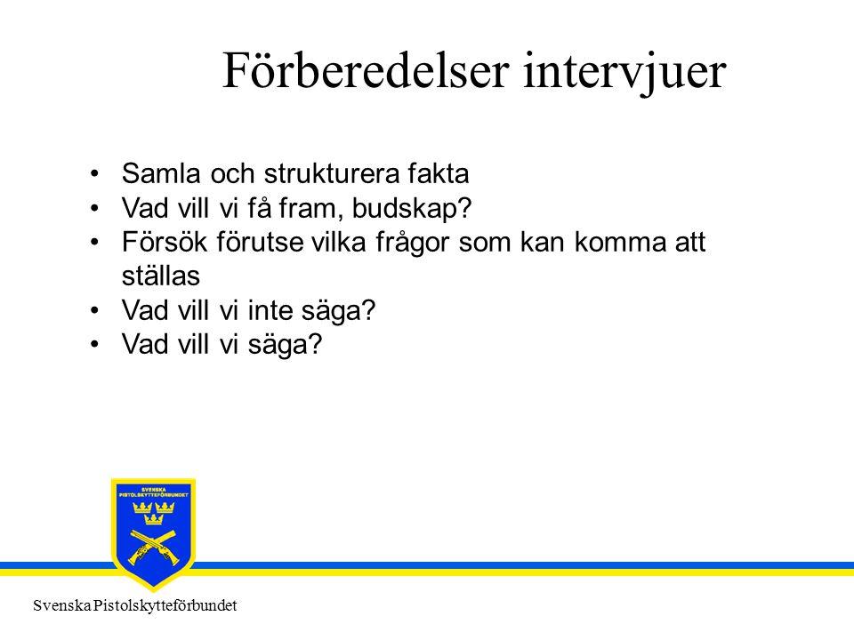 Svenska Pistolskytteförbundet Förberedelser intervjuer Samla och strukturera fakta Vad vill vi få fram, budskap? Försök förutse vilka frågor som kan k