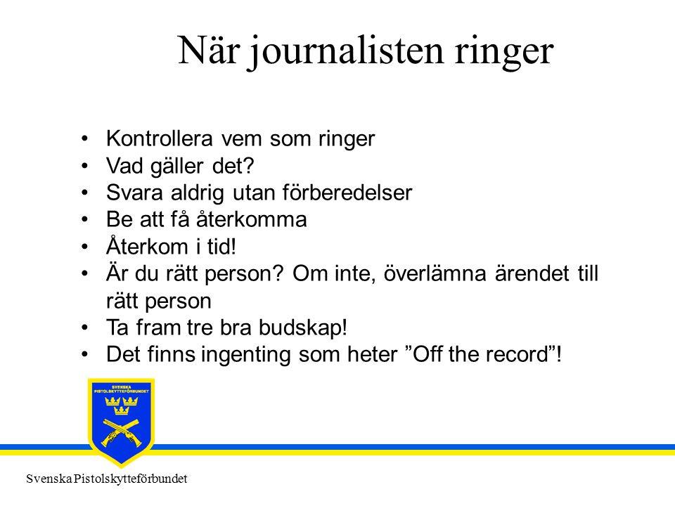 Svenska Pistolskytteförbundet När journalisten ringer Kontrollera vem som ringer Vad gäller det? Svara aldrig utan förberedelser Be att få återkomma Å