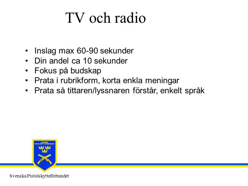 Svenska Pistolskytteförbundet TV och radio Inslag max 60-90 sekunder Din andel ca 10 sekunder Fokus på budskap Prata i rubrikform, korta enkla meningar Prata så tittaren/lyssnaren förstår, enkelt språk