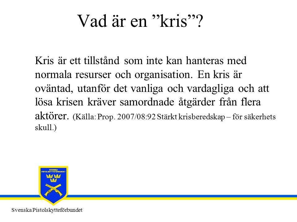 """Svenska Pistolskytteförbundet Vad är en """"kris""""? Kris är ett tillstånd som inte kan hanteras med normala resurser och organisation. En kris är oväntad,"""