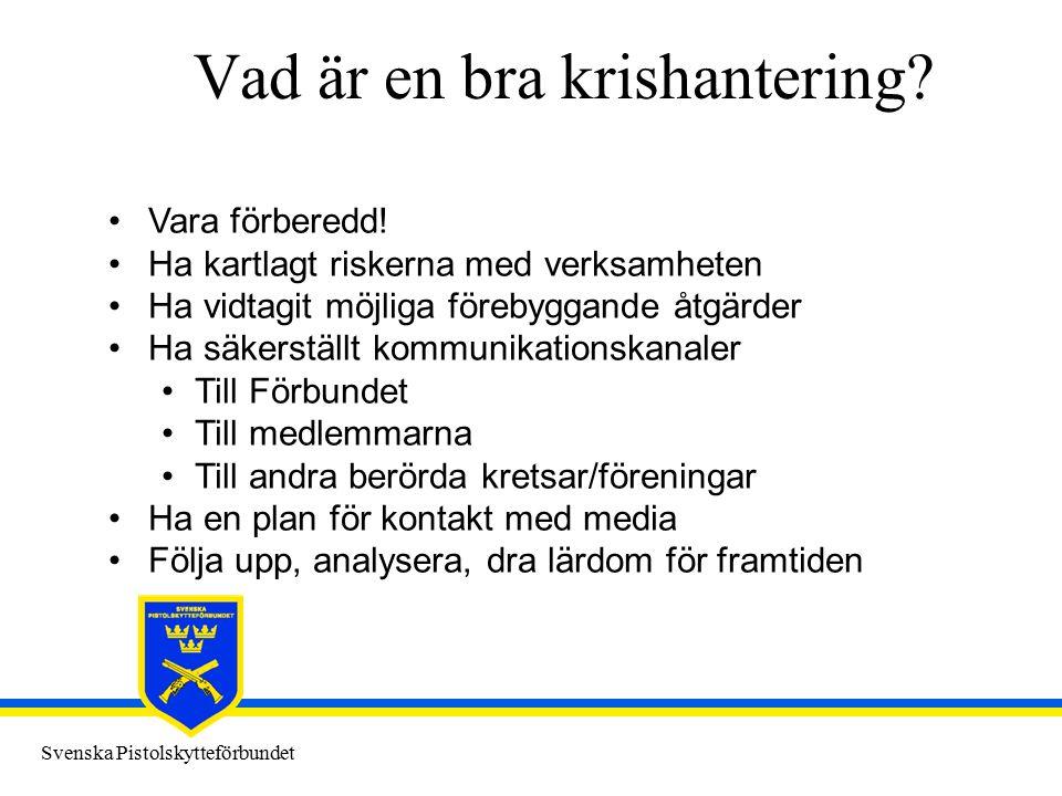 Svenska Pistolskytteförbundet Vad är en bra krishantering? Vara förberedd! Ha kartlagt riskerna med verksamheten Ha vidtagit möjliga förebyggande åtgä