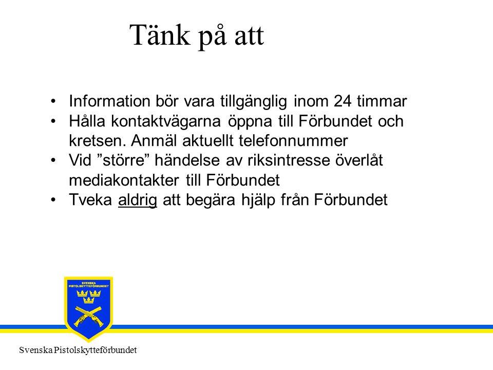 Svenska Pistolskytteförbundet Tänk på att Information bör vara tillgänglig inom 24 timmar Hålla kontaktvägarna öppna till Förbundet och kretsen. Anmäl