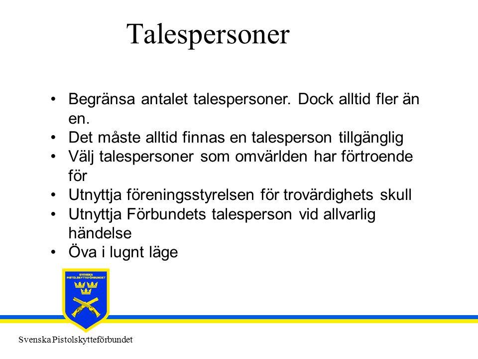 Svenska Pistolskytteförbundet Talespersoner Begränsa antalet talespersoner. Dock alltid fler än en. Det måste alltid finnas en talesperson tillgänglig