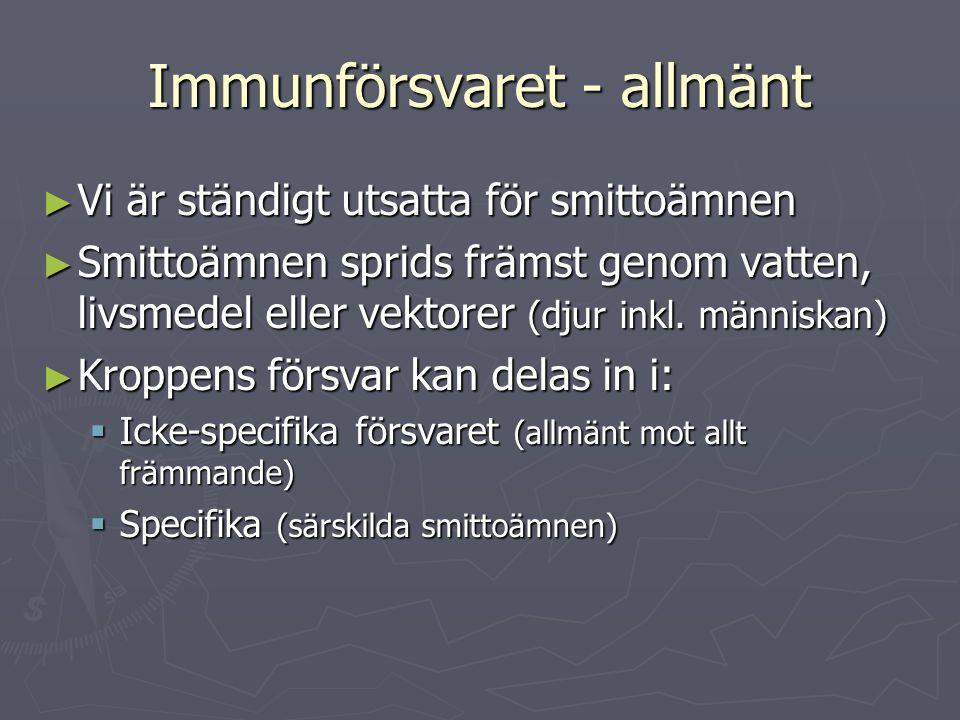 Immunförsvaret - allmänt ► Vi är ständigt utsatta för smittoämnen ► Smittoämnen sprids främst genom vatten, livsmedel eller vektorer (djur inkl. männi