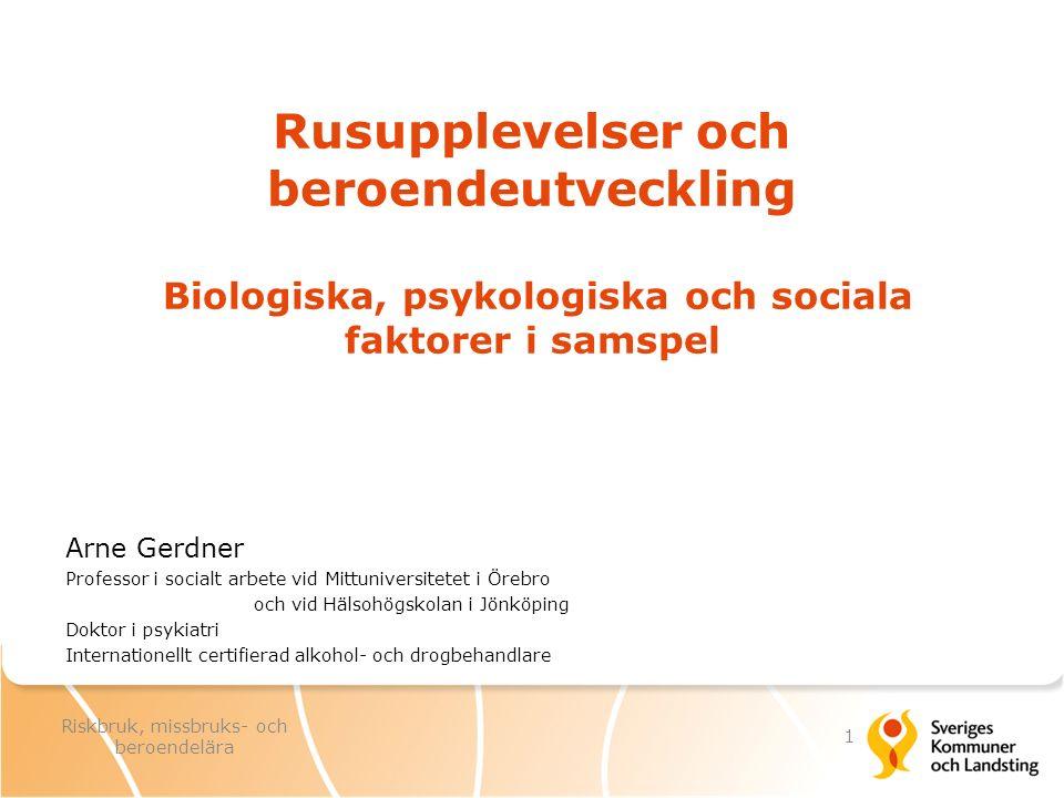 Rusupplevelser och beroendeutveckling Biologiska, psykologiska och sociala faktorer i samspel Arne Gerdner Professor i socialt arbete vid Mittuniversi