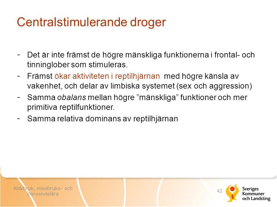 Centralstimulerande droger - Det är inte främst de högre mänskliga funktionerna i frontal- och tinninglober som stimuleras. - Främst ökar aktiviteten
