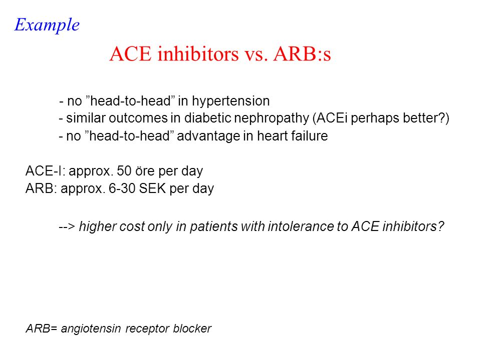 Example - no head-to-head in hypertension - similar outcomes in diabetic nephropathy (ACEi perhaps better?) - no head-to-head advantage in heart failure ACE-I: approx.