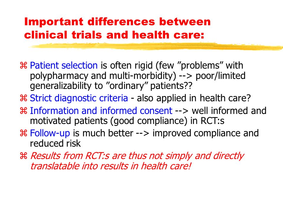 "Important differences between clinical trials and health care: zPatient selection is often rigid (few ""problems"" with polypharmacy and multi-morbidity"