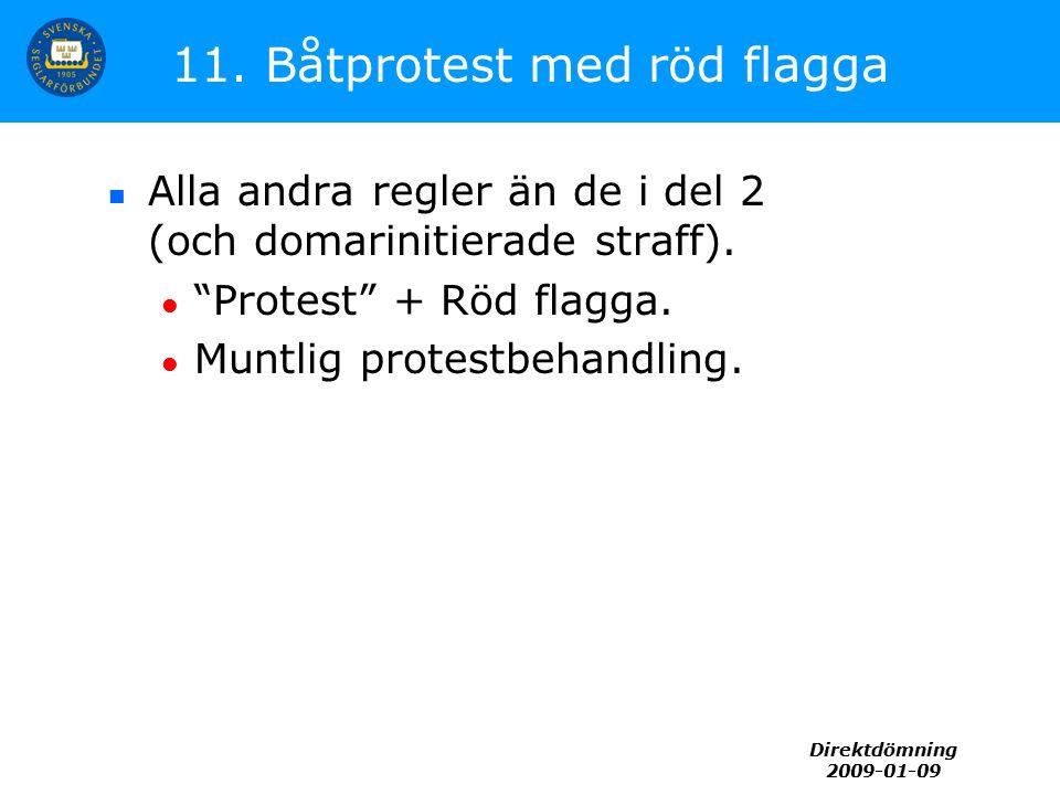 """Direktdömning 2009-01-09 11. Båtprotest med röd flagga Alla andra regler än de i del 2 (och domarinitierade straff). """"Protest"""" + Röd flagga. Muntlig p"""
