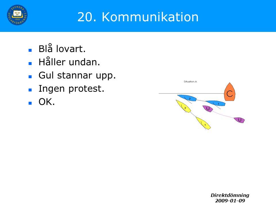 Direktdömning 2009-01-09 20. Kommunikation Blå lovart. Håller undan. Gul stannar upp. Ingen protest. OK.