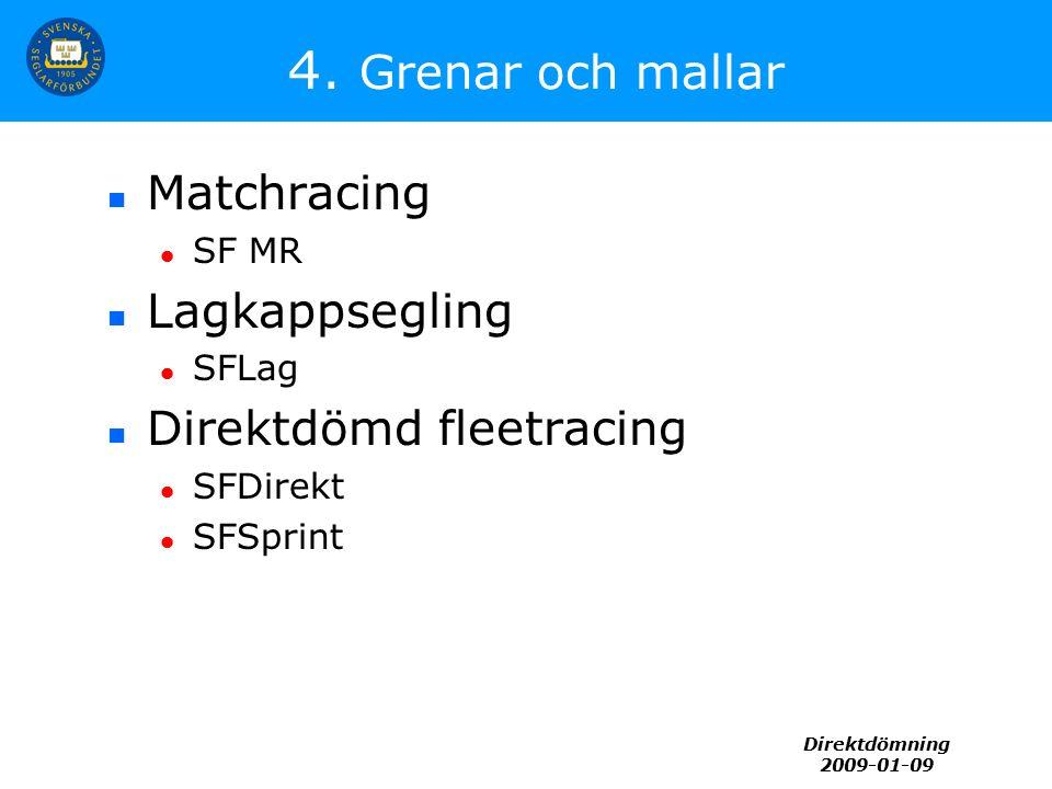 Direktdömning 2009-01-09 4. Grenar och mallar Matchracing SF MR Lagkappsegling SFLag Direktdömd fleetracing SFDirekt SFSprint