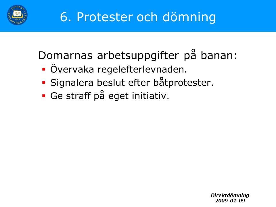 Direktdömning 2009-01-09 6. Protester och dömning Domarnas arbetsuppgifter på banan:  Övervaka regelefterlevnaden.  Signalera beslut efter båtprotes