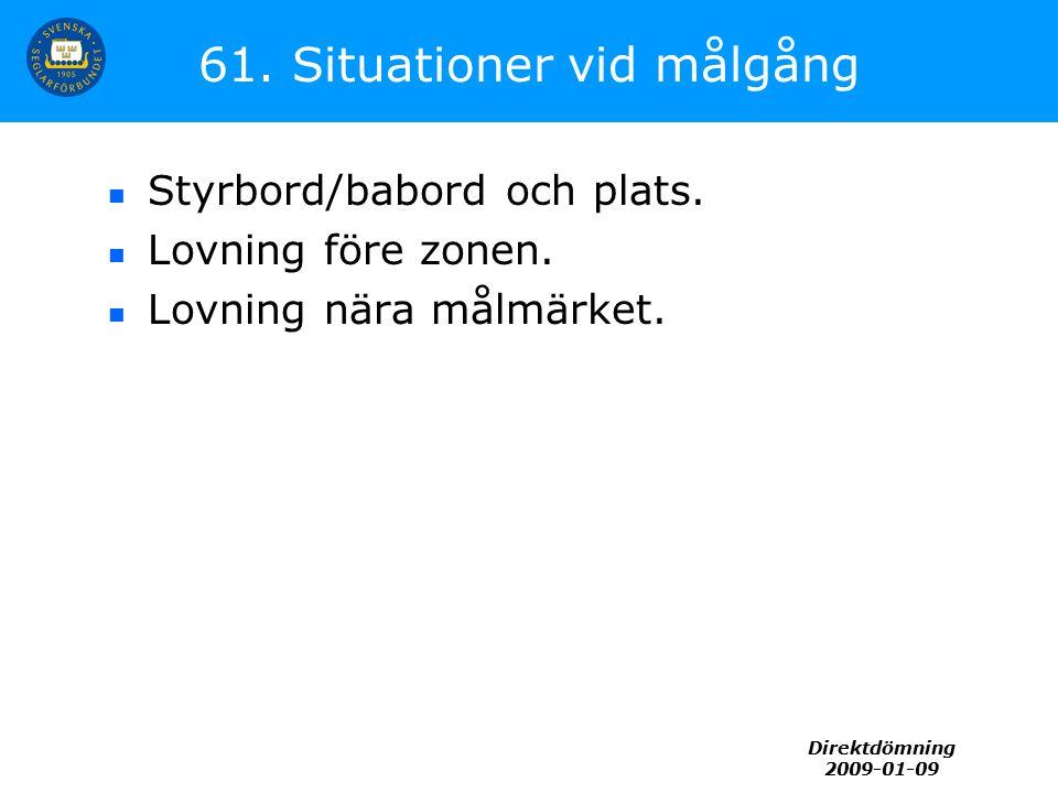 Direktdömning 2009-01-09 61. Situationer vid målgång Styrbord/babord och plats. Lovning före zonen. Lovning nära målmärket.