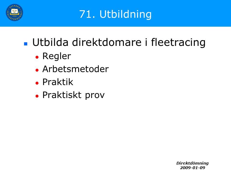 Direktdömning 2009-01-09 71. Utbildning Utbilda direktdomare i fleetracing Regler Arbetsmetoder Praktik Praktiskt prov