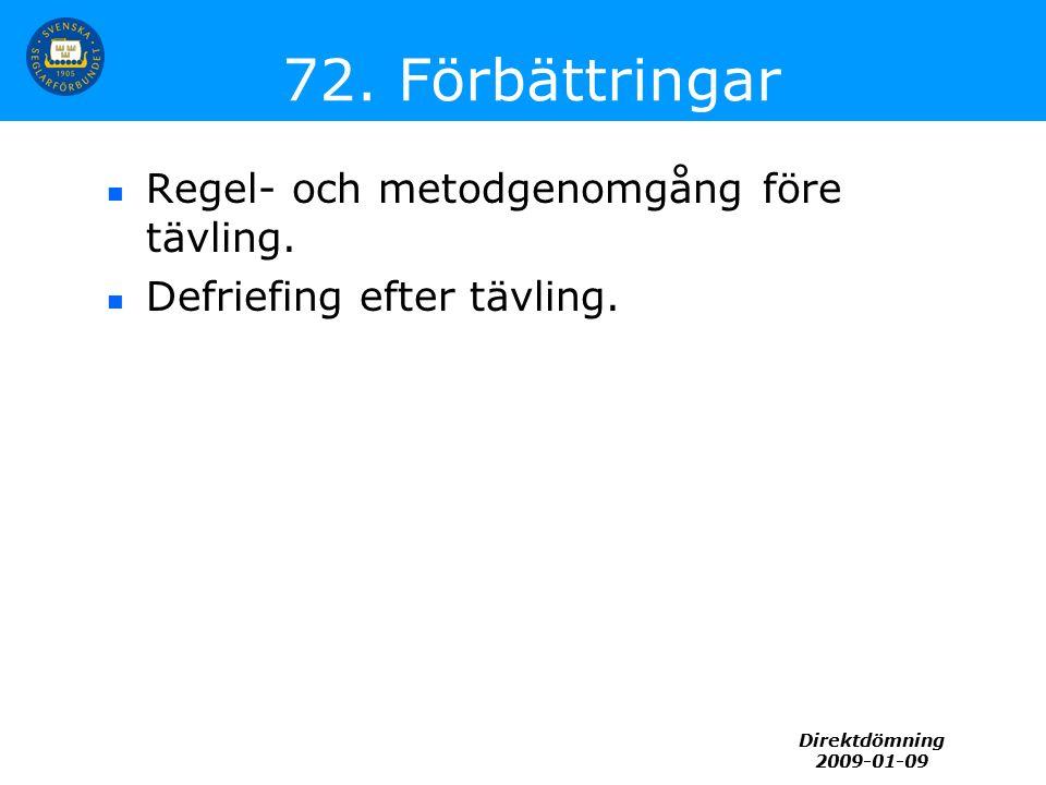 Direktdömning 2009-01-09 72. Förbättringar Regel- och metodgenomgång före tävling. Defriefing efter tävling.