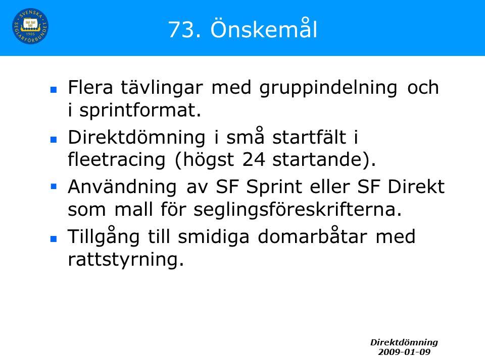 Direktdömning 2009-01-09 73. Önskemål Flera tävlingar med gruppindelning och i sprintformat. Direktdömning i små startfält i fleetracing (högst 24 sta