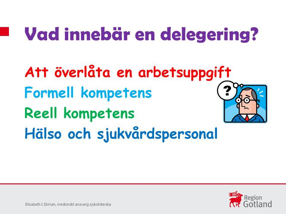 Att överlåta en arbetsuppgift Formell kompetens Reell kompetens Hälso och sjukvårdspersonal Vad innebär en delegering.