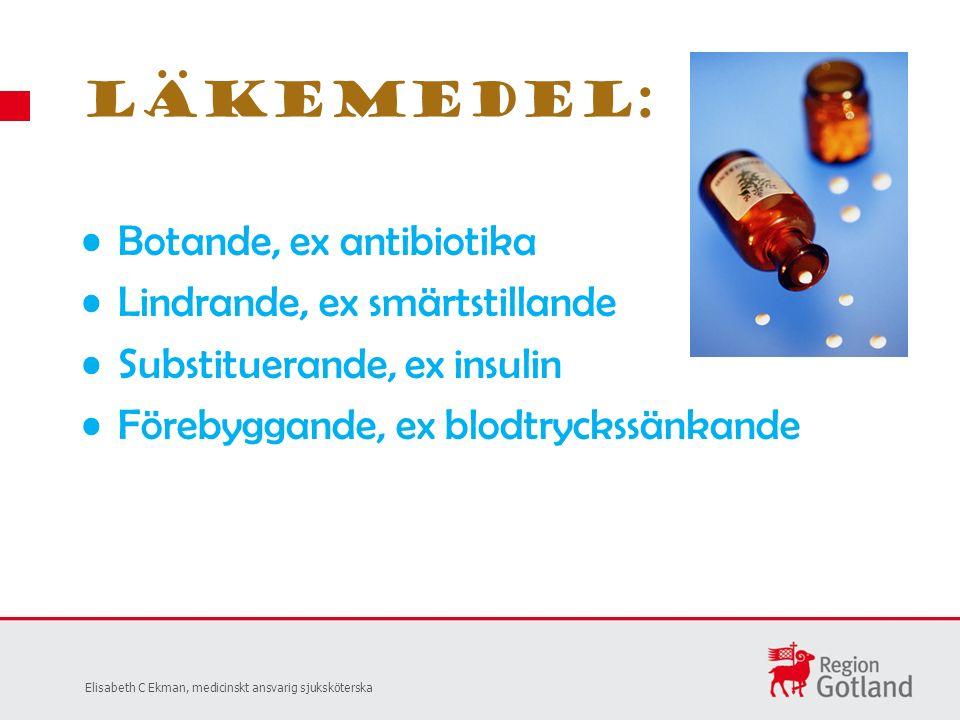 Botande, ex antibiotika Lindrande, ex smärtstillande Substituerande, ex insulin Förebyggande, ex blodtryckssänkande Läkemedel: Elisabeth C Ekman, medicinskt ansvarig sjuksköterska