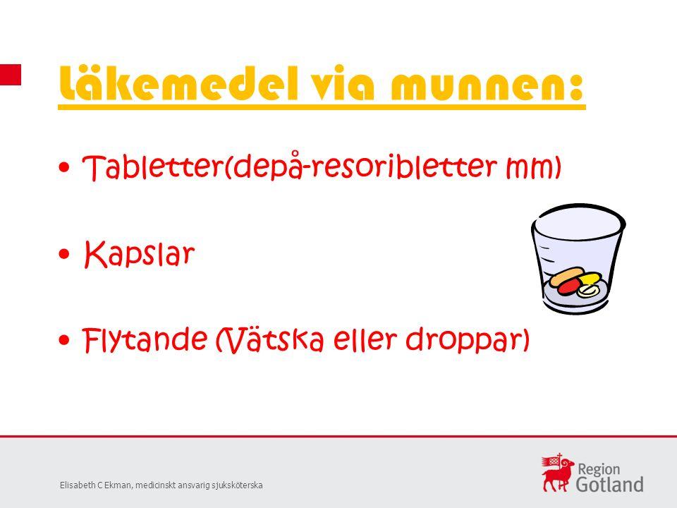 Tabletter(depå-resoribletter mm) Kapslar Flytande (Vätska eller droppar) Läkemedel via munnen: Elisabeth C Ekman, medicinskt ansvarig sjuksköterska
