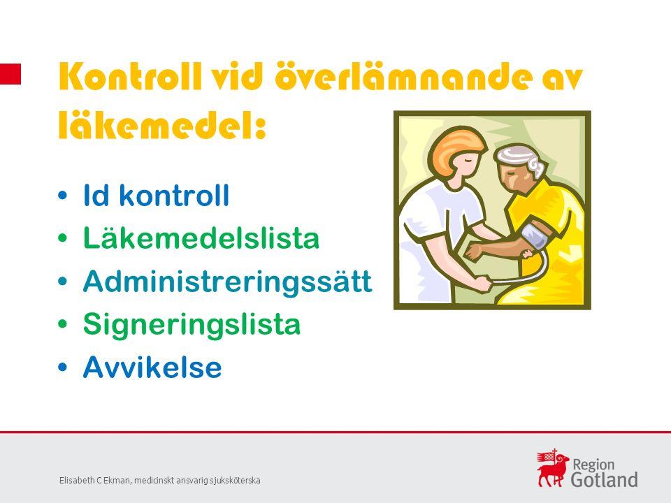 Id kontroll Läkemedelslista Administreringssätt Signeringslista Avvikelse Kontroll vid överlämnande av läkemedel: Elisabeth C Ekman, medicinskt ansvarig sjuksköterska