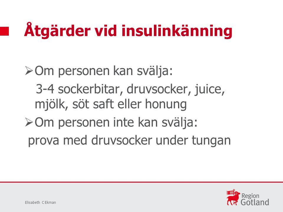  Om personen kan svälja: 3-4 sockerbitar, druvsocker, juice, mjölk, söt saft eller honung  Om personen inte kan svälja: prova med druvsocker under tungan Åtgärder vid insulinkänning Elisabeth C Ekman