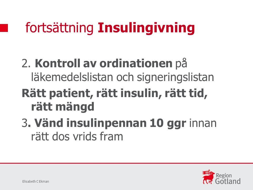 2. Kontroll av ordinationen på läkemedelslistan och signeringslistan Rätt patient, rätt insulin, rätt tid, rätt mängd 3. Vänd insulinpennan 10 ggr inn