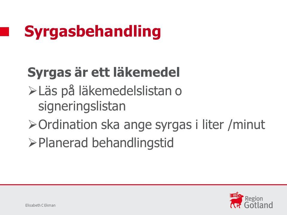 Syrgas är ett läkemedel  Läs på läkemedelslistan o signeringslistan  Ordination ska ange syrgas i liter /minut  Planerad behandlingstid Syrgasbehandling Elisabeth C Ekman